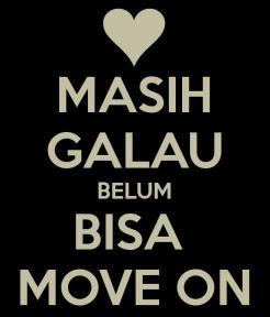 Galau Move on