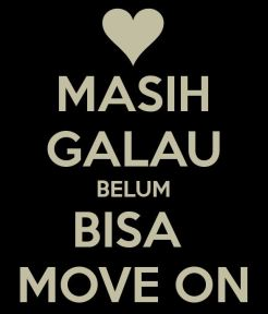 Galau Move on